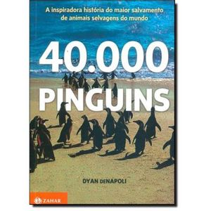 300-586797-0-5-40-000-pinguins-a-inspiradora-historia-do-maior-salvamento-de-animais-selvagens-do-mu
