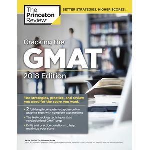 Cracking the Gmat 2018: The Strategies, Practice, and Review